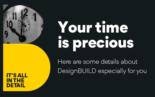 Your time is precious. Here are some details about DesignBUILD especially for you